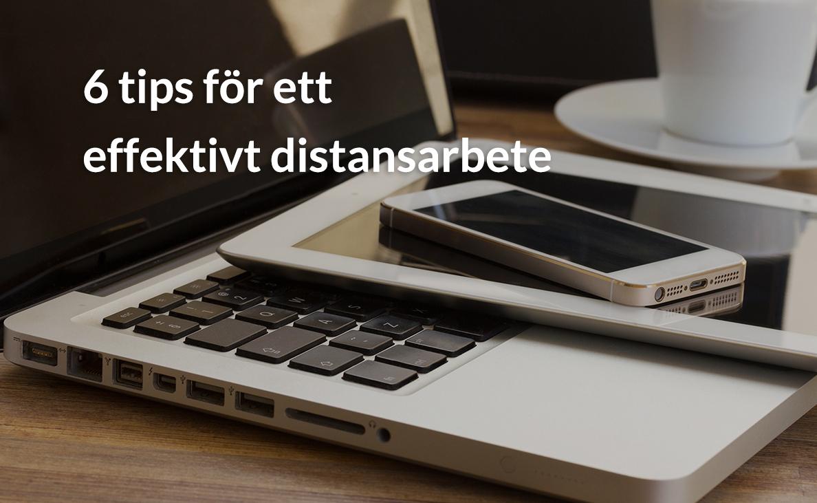 6 tips för ett effektivt distansarbete.